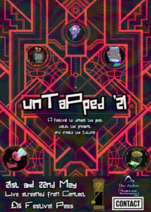 Red and Black poster reads: Untapped 21 a festival to unlock the past, watch the present and create the future. 21 and 22 May Livestreamed from Contact £15 festival pass